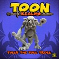 Toon Realms: Tully The Toll Troll 0